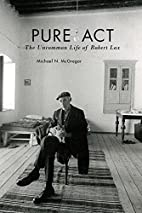 Pure Act: The Uncommon Life of Robert Lax…