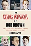 The amazing adventures of Bob Brown : a real-life zelig who wrote his way through the 20th century / Craig Saper