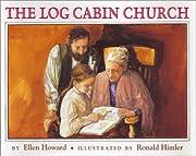 The Log Cabin Church af Ellen Howard