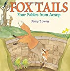 Fox Tails: Four Fables from Aesop by Amy…