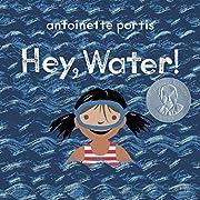 Hey, Water! por Antoinette Portis