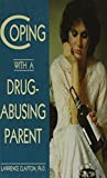 Coping with a drug-abusing parent / Lawrence Clayton