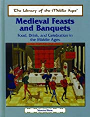 Medieval Feasts and Banquets: Food, Drink,…