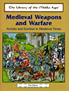 Medieval Weapons and Warfare: Armies and…