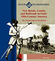 New Roads, Canals, and Railroads in…