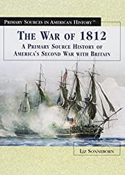 The War of 1812: A Primary Source History of…