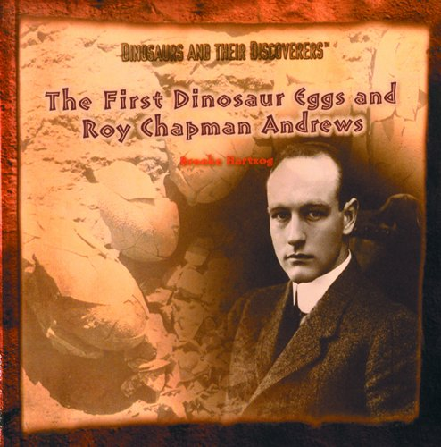 The First Dinosaur Eggs and Roy Chapman Andrews