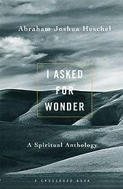 I Asked For Wonder: A Spiritual Anthology…