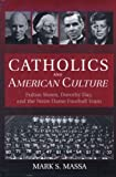 Catholics and American culture : Fulton Sheen, Dorothy Day, and the Notre Dame football team / Mark S. Massa