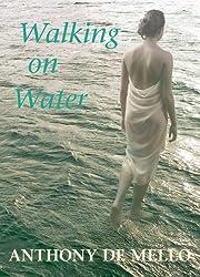 Walking on Water de Anthony De Mello