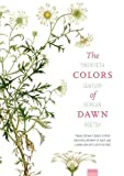 The colors of dawn : twentieth-century Korean poetry / Frank Stewart, series editor ; Brother Anthony of Taizé, guest editor ; illustrations by Hye Woo Shin