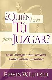¿Quien Eres Tu Para Juzgar? por Erwin…