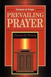 Prevailing Prayer por Charles G. Finney