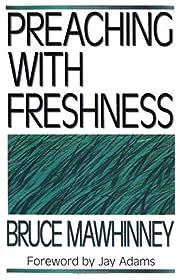 Preaching with Freshness av Bruce Mawhinney