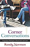 Corner conversations : engaging dialogues about God and life / Randy Newman