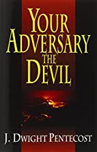 Your Adversary, the Devil by J. Dwight…