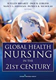 Global health nursing in the 21st century / Suellen Breakey, Inge B. Corless, Nancy L. Meedzan, Patrice K. Nicholas, editors