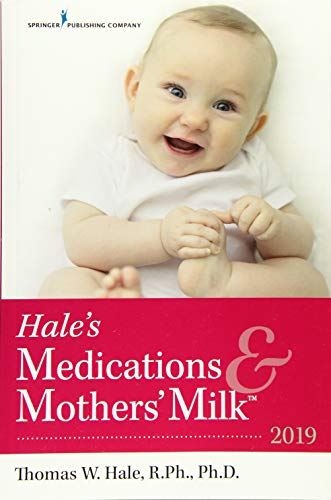Medications and Mothers' Milk: A Manual of Lactational Pharmacology by Thomas Hale, Ph.D.