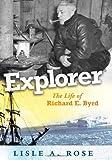 Explorer : the life of Richard E. Byrd / Lisle A. Rose