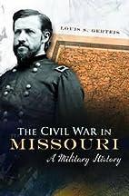 The Civil War in Missouri: A Military…