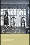 Evolution of a Missouri asylum : Fulton State Hospital, 1851-2006 / Richard L. Lael, Barbara Brazos, and Margot Ford McMillen