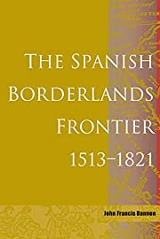 The Spanish Borderlands Frontier, 1513-1821…