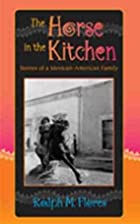 The Horse in the Kitchen: Stories of a…