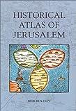 Historical atlas of Jerusalem / Meir Ben-Dov ; [translated from the original Hebrew by David Louvish]