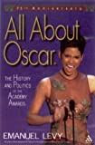All about Oscar : the history and politics of the Academy Awards / Emanuel Levy