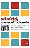 Seinfeld, master of its domain : revisiting television's greatest sitcom / edited by David Lavery with Sara Lewis Dunne