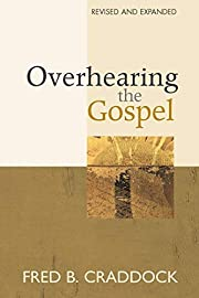 Overhearing the Gospel: Revised and Expanded…
