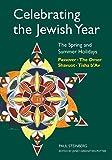 Celebrating the Jewish Year: The Spring and Summer Holidays: Passover, Shavuot, The Omer, Tisha B'Av, Steinberg, Rabbi Paul