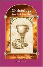 Christology : true God, true man by Matthias…