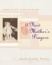 A New Mother's Prayers: Poems of Love,…