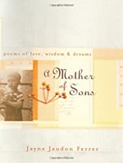 A Mother of Sons: Poems of Love, Wisdom, &…