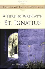 A healing walk with St. Ignatius :…