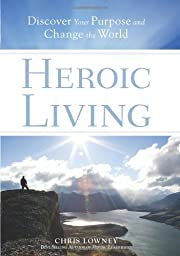 Heroic Living: Discover Your Purpose and…