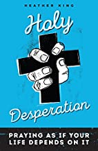 Holy Desperation: Praying as If Your Life…