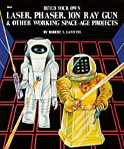 Build Your Own Laser, Phaser, Ion Ray Gun…