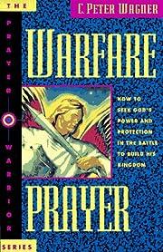 Warfare Prayer: How to Seek God's Power and…