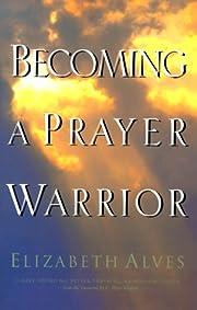 Becoming a Prayer Warrior – tekijä:…