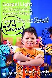 Elementary Sunday School: Give Me Jesus…