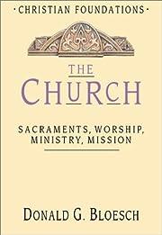 The Church: Sacraments, Worship, Ministry,…