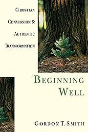 Beginning Well: Christian Conversion &…