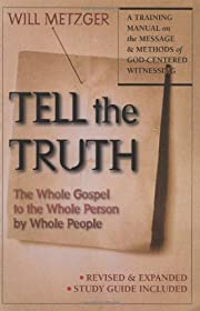 Tell the truth : the whole Gospel to the…