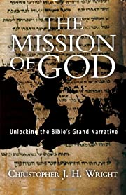 The Mission of God: Unlocking the Bible's…