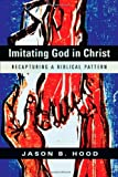 Imitating God in Christ: Recapturing a Biblical Pattern book cover