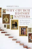 Why Church History Matters: An Invitation to Love and Learn from Our Past book cover
