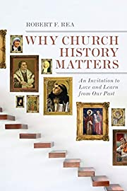 Why Church History Matters: An Invitation to…
