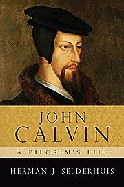 John Calvin: A Pilgrim's Life av Herman…
